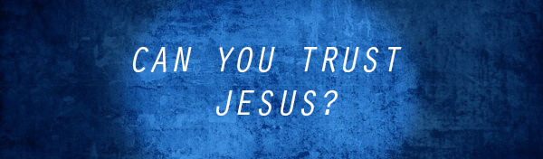 can you trust jesus